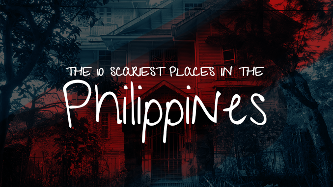 The 10 Scariest Places in the Philippines