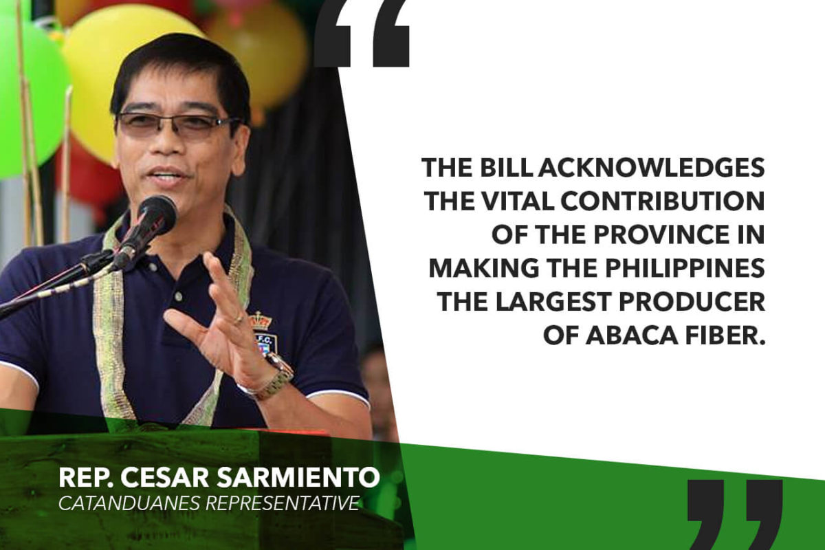 HOUSE DECLARES CATANDUANES AS ABACA CAPITAL OF THE PHILIPPINES – SARMIENTO