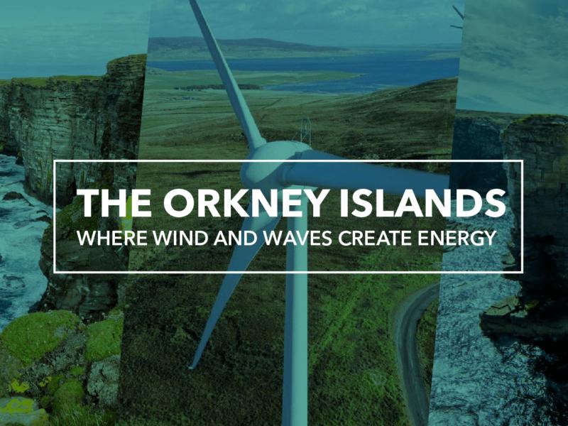 ORKNEY: SCOTLAND'S RENEWABLE ENERGY POWERHOUSE